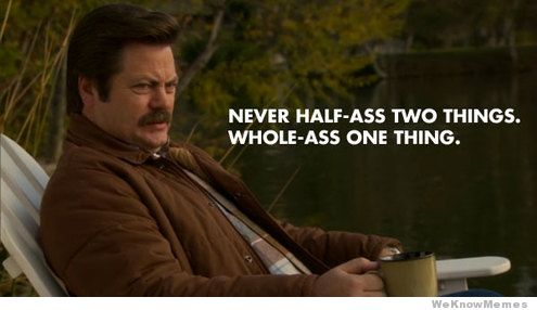 When in doubt, listen to Ron Swanson.
